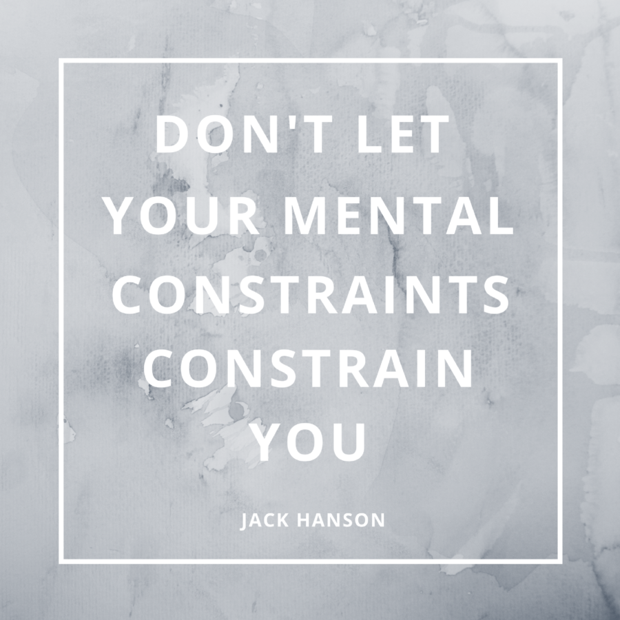 Don't Let Your Mental Constraints Constrain You